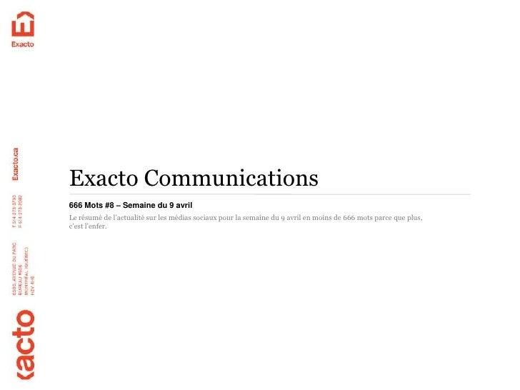 Exacto Communications666 Mots #8 – Semaine du 9 avrilLe résumé de l'actualité sur les médias sociaux pour la semaine du 9 ...