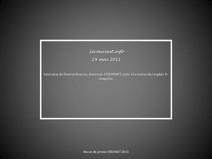 Lecourant.info                              29 mai 2011Interview de Damien Roucou, directeur d'ERDENET, suite à la remise ...