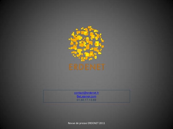 contact@erdenet.fr      BeLearner.com      01.60.17.13.69Revue de presse ERDENET 2011