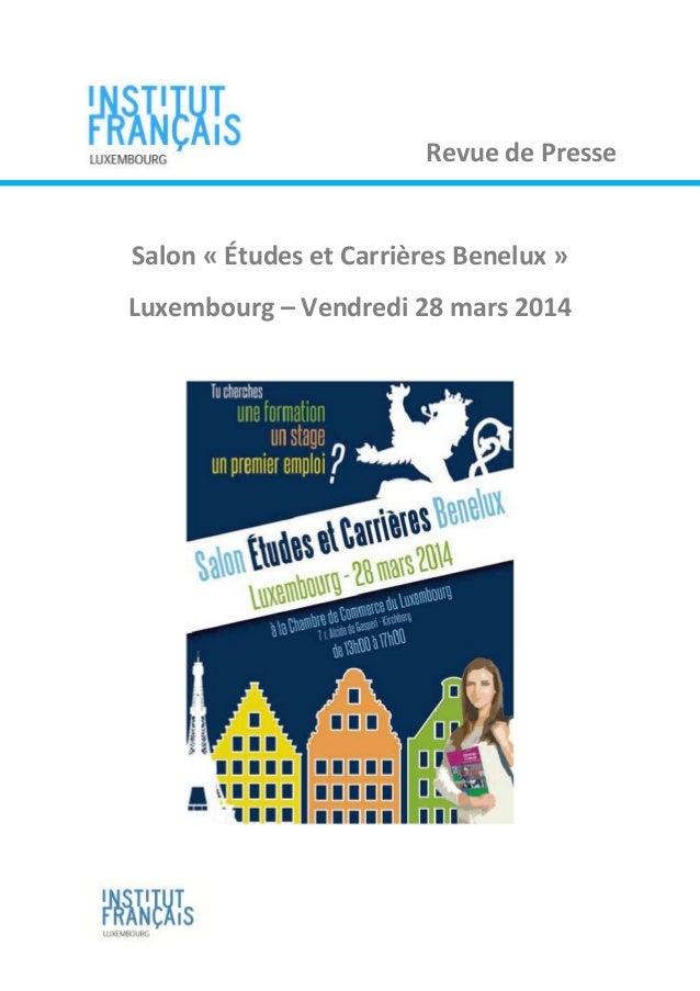 1 Revue de Presse Salon « Études et Carrières Benelux » Luxembourg – Vendredi 28 mars 2014