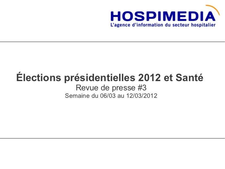 Élections présidentielles 2012 et Santé             Revue de presse #3          Semaine du 06/03 au 12/03/2012