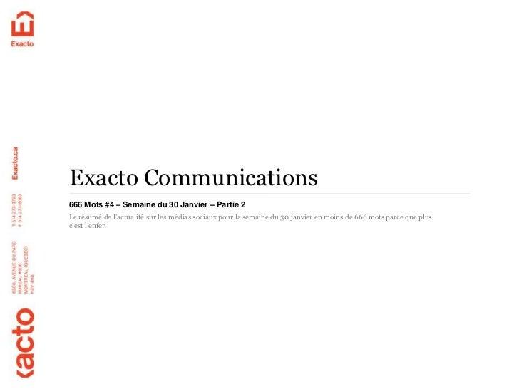 Exacto Communications666 Mots #4 – Semaine du 30 Janvier – Partie 2Le résumé de l'actualité sur les médias sociaux pour la...
