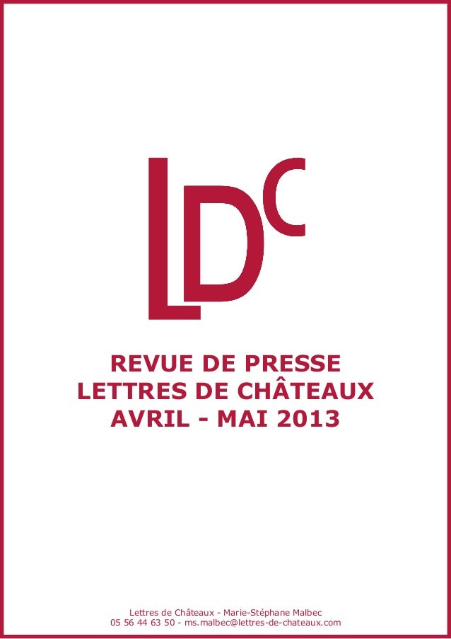 revue de presseLettres de châteauxAVRIL - Mai 2013Lettres de Châteaux - Marie-Stéphane Malbec05 56 44 63 50 - ms.malbec@le...