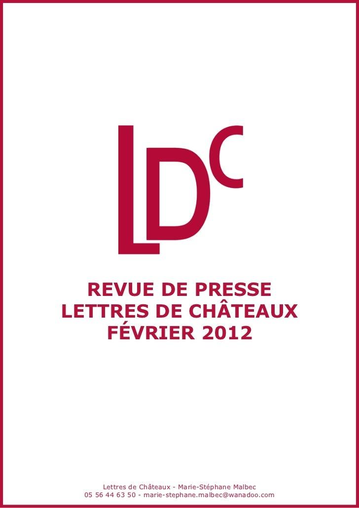 revue de presseLettres de châteaux    Février 2012      Lettres de Châteaux - Marie-Stéphane Malbec 05 56 44 63 50 - marie...