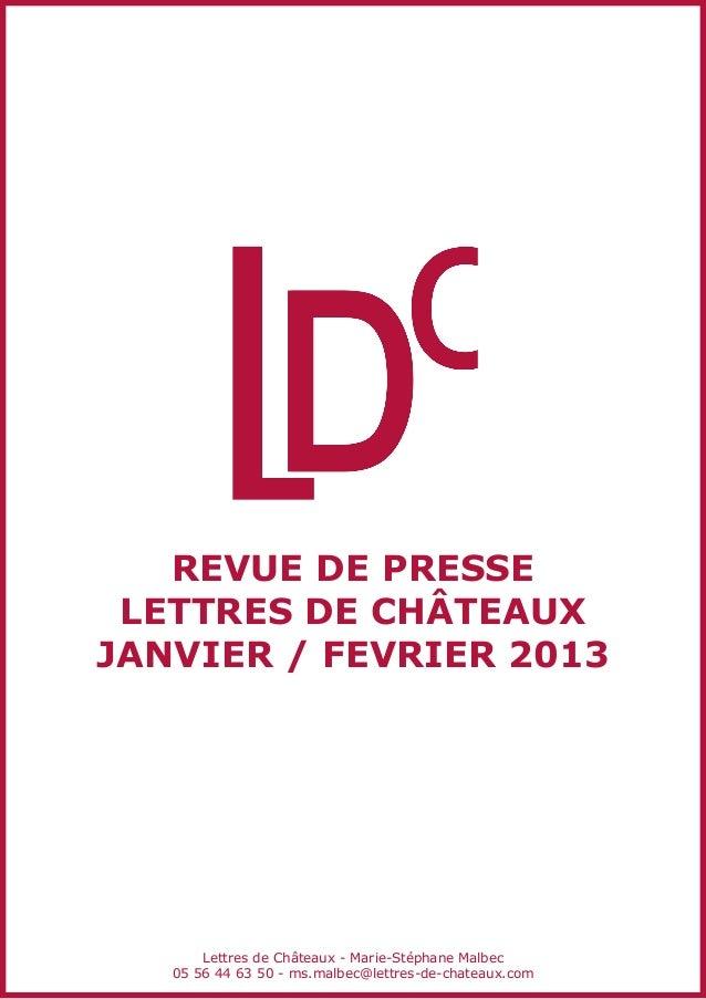 revue de presse Lettres de châteaux JANVIER / FEVRIER 2013 Lettres de Châteaux - Marie-Stéphane Malbec 05 56 44 63 50 - ms...