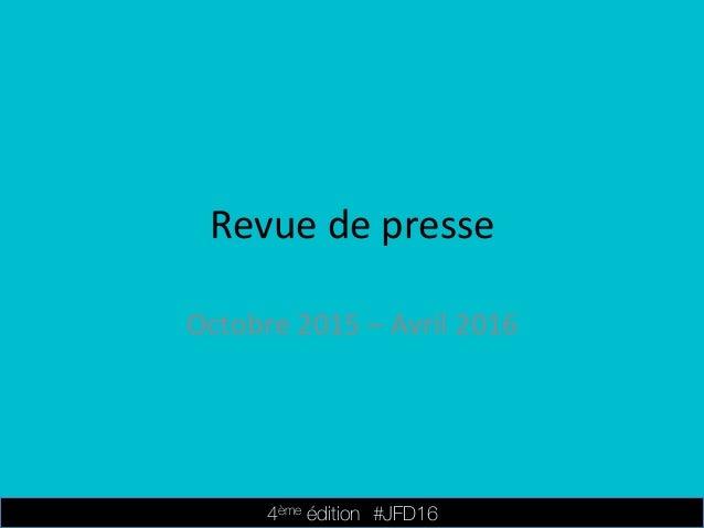4ème édition                #JFD16 Revuedepresse Octobre2015–Avril2016