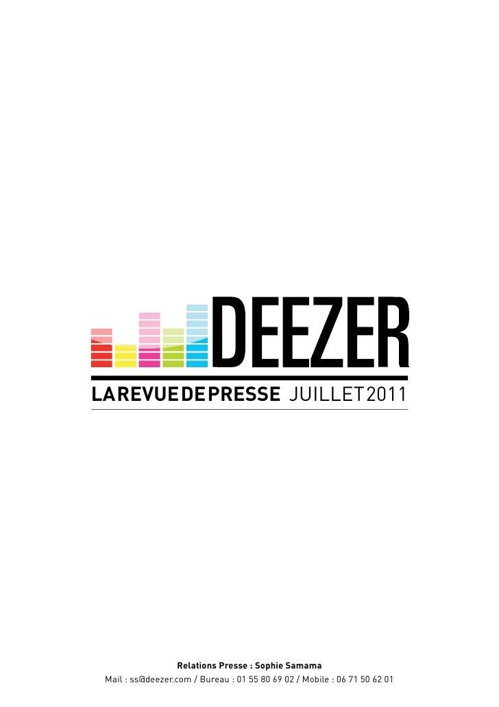 LA REVUE DE PRESSE JUILLET 2011                  Relations Presse : Sophie Samama Mail : ss@deezer.com / Bureau : 01 55 80...