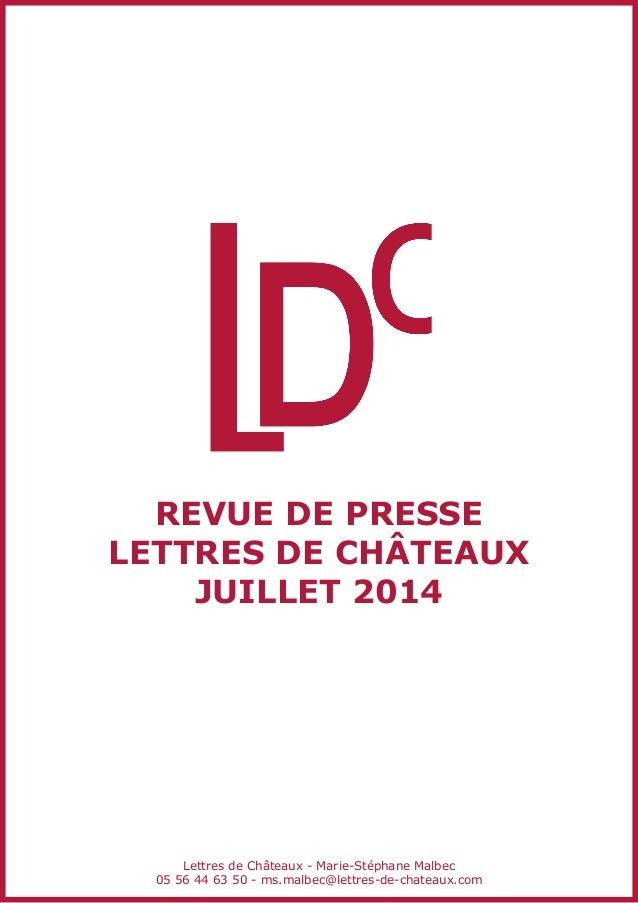 REVUE DE PRESSE LETTRES DE CHÂTEAUX JUILLET 2014 Lettres de Châteaux - Marie-Stéphane Malbec 05 56 44 63 50 - ms.malbec@le...