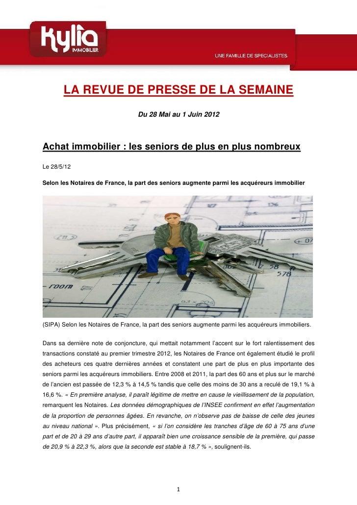 LA REVUE DE PRESSE DE LA SEMAINE                                    Du 28 Mai au 1 Juin 2012Achat immobilier : les seniors...