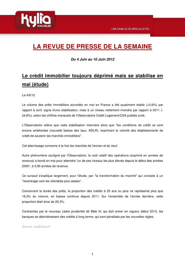 LA REVUE DE PRESSE DE LA SEMAINE                                    Du 4 Juin au 10 Juin 2012Le crédit immobilier toujours...