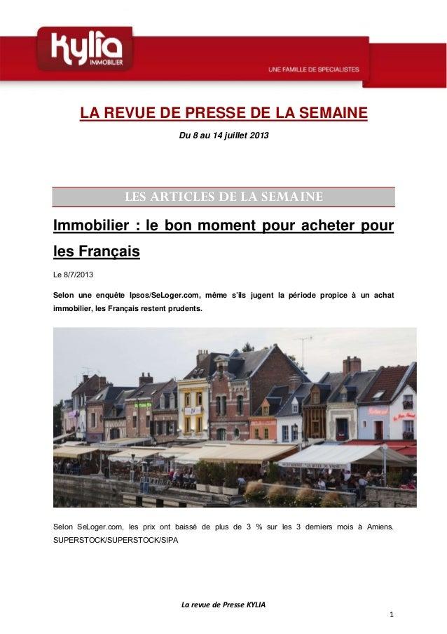 LarevuedePresseKYLIA 1  LA REVUE DE PRESSE DE LA SEMAINE Du 8 au 14 juillet 2013 LES ARTICLES DE LA SEMAINE Immob...