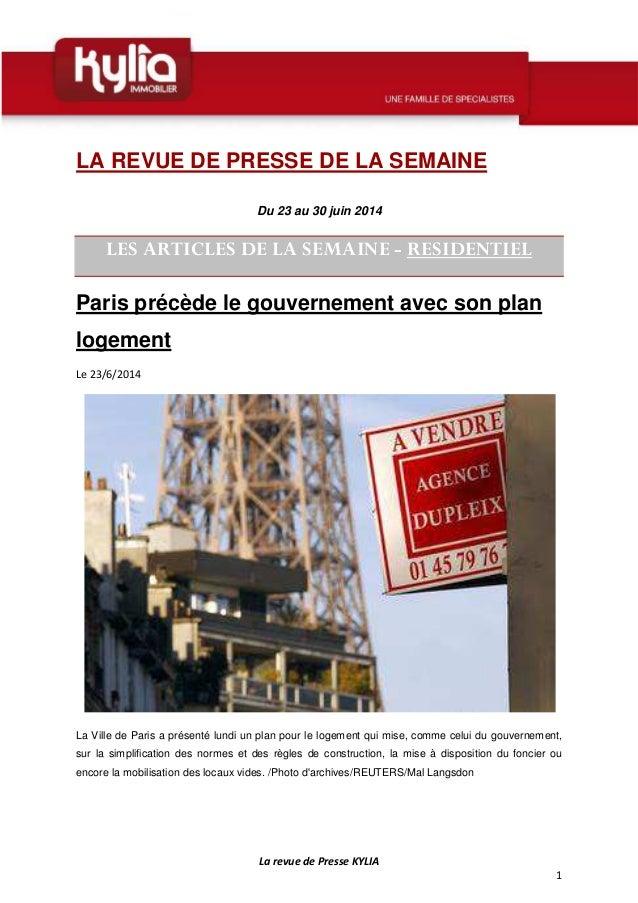 La revue de Presse KYLIA 1 LA REVUE DE PRESSE DE LA SEMAINE Du 23 au 30 juin 2014 LES ARTICLES DE LA SEMAINE - RESIDENTIEL...