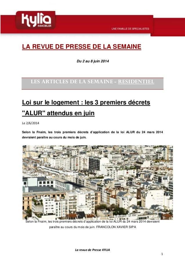 La revue de Presse KYLIA 1 LA REVUE DE PRESSE DE LA SEMAINE Du 2 au 8 juin 2014 LES ARTICLES DE LA SEMAINE - RESIDENTIEL L...