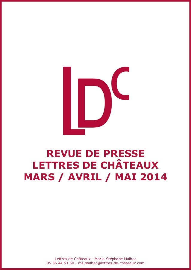 REVUE DE PRESSE LETTRES DE CHÂTEAUX MARS / AVRIL / MAI 2014 Lettres de Châteaux - Marie-Stéphane Malbec 05 56 44 63 50 - m...