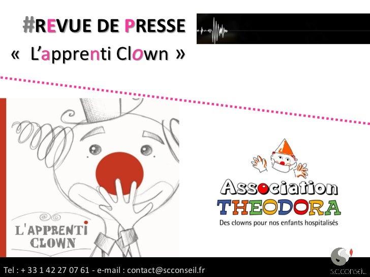 #REVUE DE PRESSE « L'apprenti Clown »Tel : + 33 1 42 27 07 61 -1 42 27:07 61 - e-mail : contact@scconseil.fr              ...