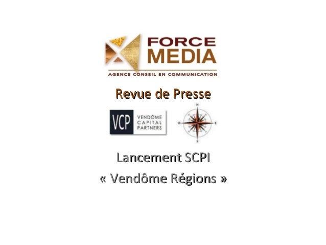 Revue de PresseRevue de Presse Lancement SCPILancement SCPI « Vendôme Régions »« Vendôme Régions »