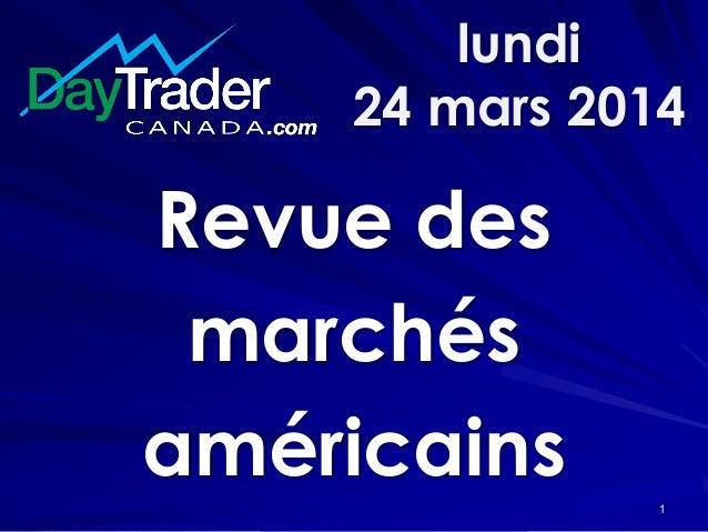 lundi 24 mars 2014 Revue des marchés américains 1