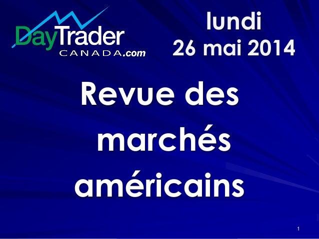 lundi 26 mai 2014 Revue des marchés américains 1