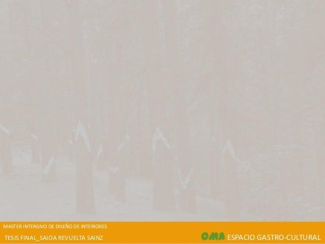 MASTER INTENSIVO DE DISEÑO DE INTERIORESTESIS FINAL_SAIOA REVUELTA SAINZ           OMA ESPACIO GASTRO-CULTURAL