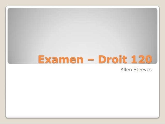 Examen – Droit 120             Allen Steeves