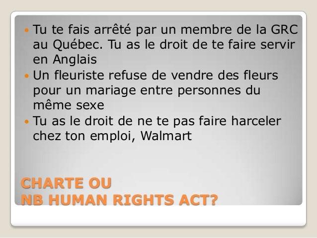  Tu te fais arrêté par un membre de la GRC  au Québec. Tu as le droit de te faire servir  en Anglais Un fleuriste refuse...
