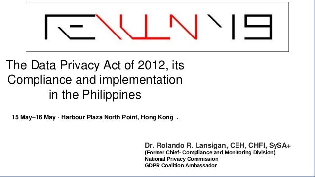 The Data Privacy Act of 2012, its Compliance and implementation in the Philippines 15 May–16 May · Harbour Plaza North Poi...