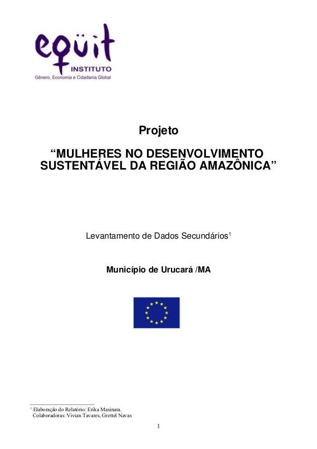 """Projeto """"MULHERES NO DESENVOLVIMENTO SUSTENTÁVEL DA REGIÃO AMAZÔNICA"""" Levantamento de Dados Secundários1 Município de Uruc..."""