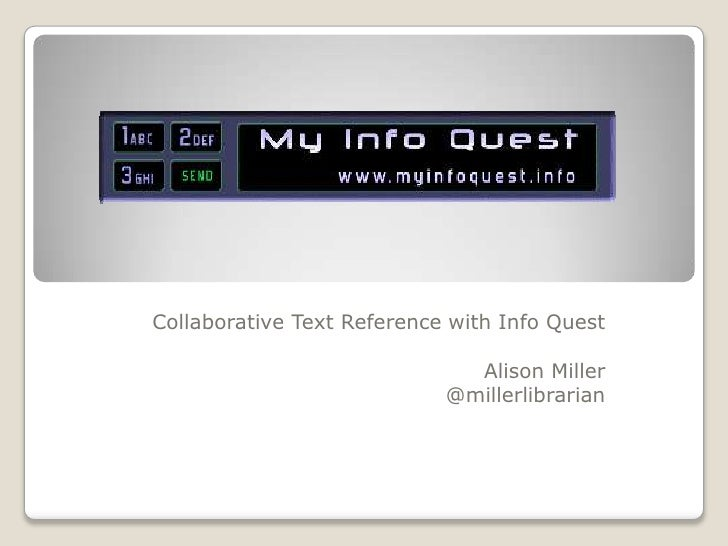 Collaborative Text Reference with Info Quest<br />Alison Miller<br />@millerlibrarian<br />
