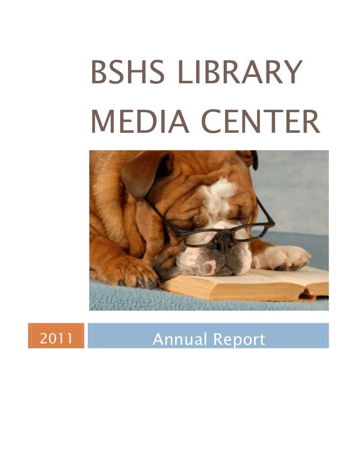 BSHS Library Media Center 2011Annual Report<br />BSHS Library Media Center <br />2011 Annual Report<br />Mission Statement...