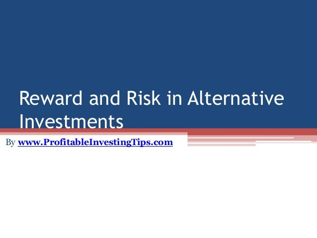 Reward and Risk in Alternative Investments By www.ProfitableInvestingTips.com