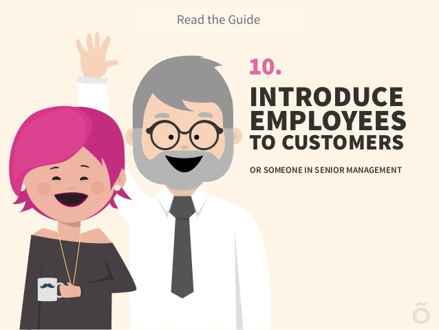 10. TO CUSTOMERS INTRODUCE EMPLOYEES OR SOMEONE IN SENIOR MANAGEMENT