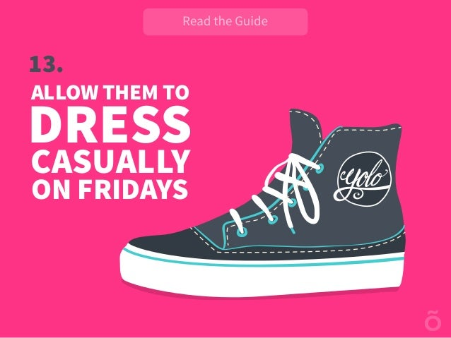 13. ALLOW THEM TO DRESS CASUALLY ON FRIDAYS