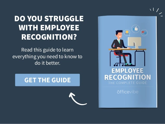 GET THE GUIDE DO YOU STRUGGLE WITH EMPLOYEE RECOGNITION? Read this guide to learn everything you need to know to do it bet...