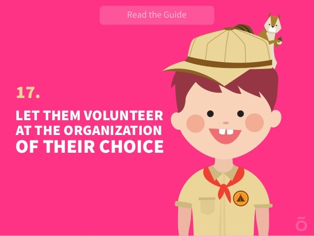17. LET THEM VOLUNTEER AT THE ORGANIZATION OF THEIR CHOICE