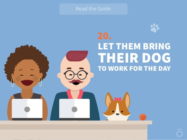 20. LET THEM BRING THEIR DOG TO WORK FOR THE DAY
