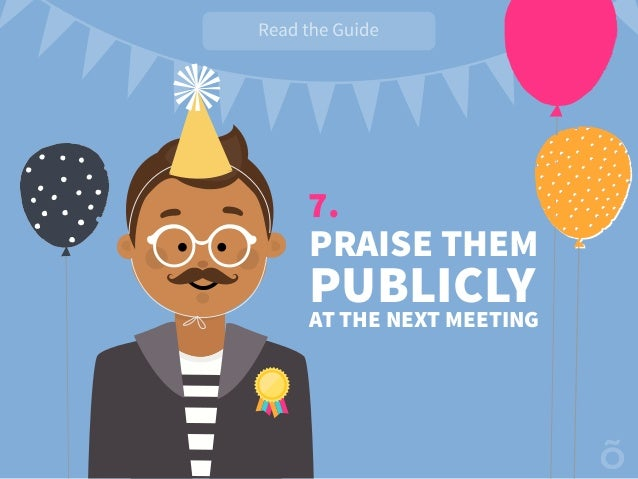 7. PRAISE THEM AT THE NEXT MEETING PUBLICLY