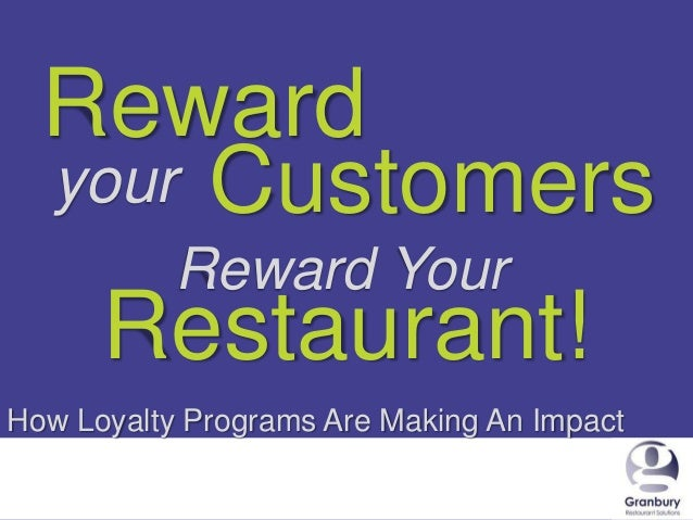 Reward your Customers Reward Your  Restaurant! How Loyalty Programs Are Making An Impact 1/24/2014  1