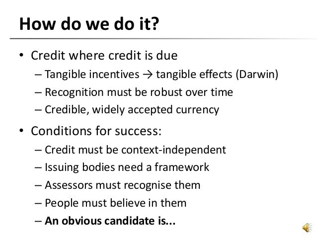 How do we do it? • Credit where credit is due – Tangible incentives → tangible effects (Darwin) – Recognition must be robu...