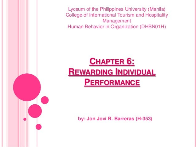 CHAPTER 6: REWARDING INDIVIDUAL PERFORMANCE by: Jon Jovi R. Barreras (H-353) Lyceum of the Philippines University (Manila)...