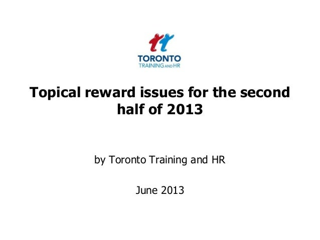 Topical reward issues for the secondhalf of 2013by Toronto Training and HRJune 2013