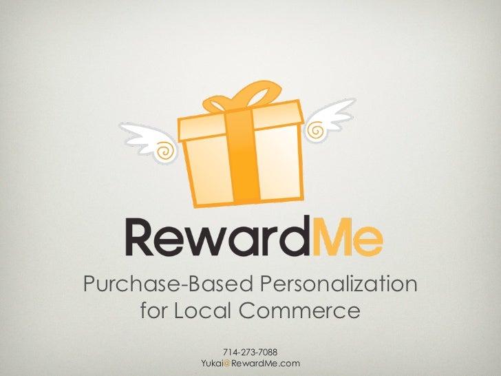Purchase-Based Personalization     for Local Commerce               714-273-7088          Yukai@RewardMe.com