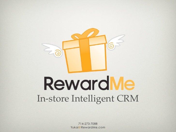 In-store Intelligent CRM            714-273-7088       Yukai@RewardMe.com