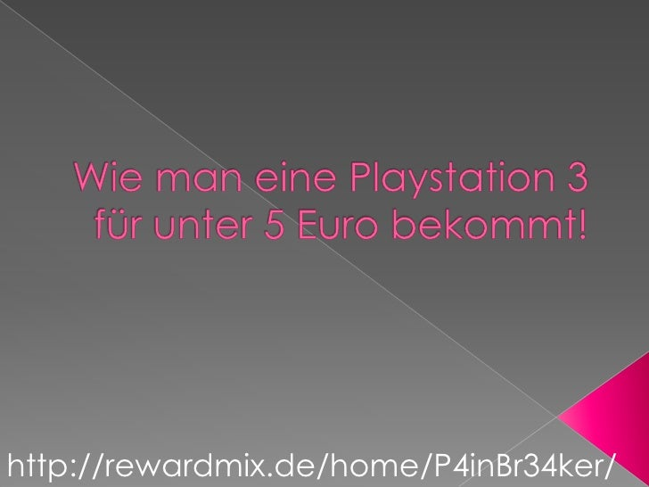 Wie man eine Playstation 3 für unter 5 Euro bekommt!<br />http://rewardmix.de/?uid=115832<br />