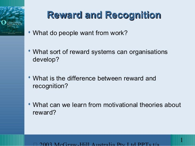 Reward and Recognition What do people want from work? What sort of reward systems can organisations  develop? What is t...