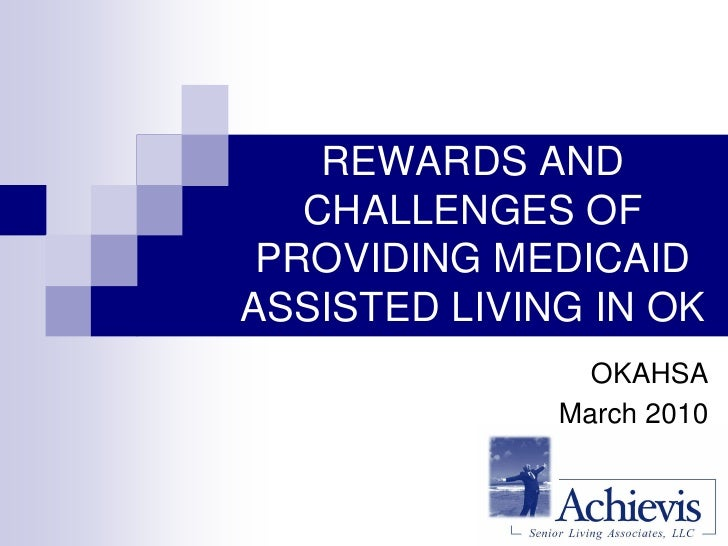 REWARDS AND    CHALLENGES OF  PROVIDING MEDICAID ASSISTED LIVING IN OK                 OKAHSA               March 2010