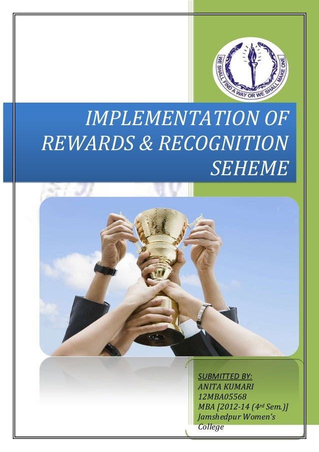 IMPLEMENTATION OF REWARDS & RECOGNITION SEHEME SUBMITTED BY: ANITA KUMARI 12MBA05568 MBA [2012-14 (4rd Sem.)] Jamshedpur W...
