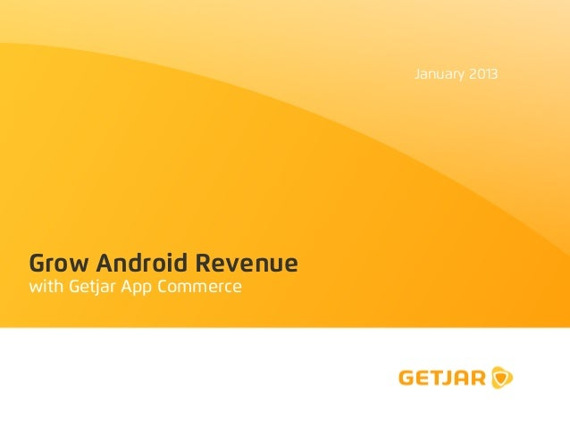 January 2013Grow Android Revenuewith Getjar App Commerce