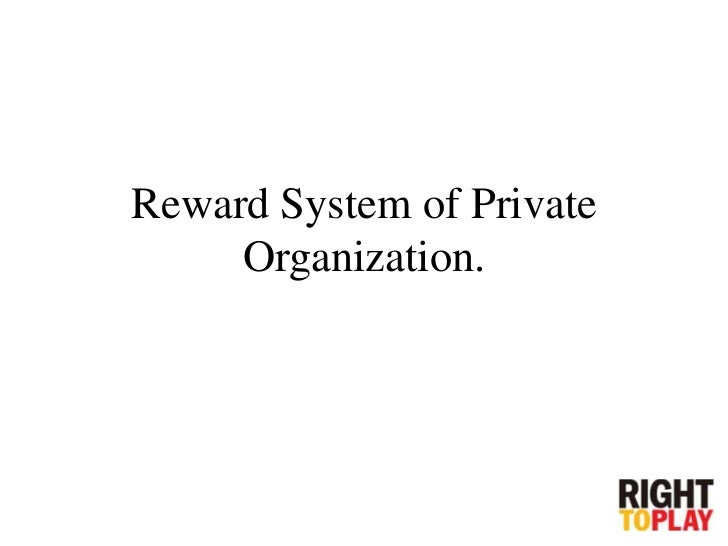Reward System of Private     Organization.