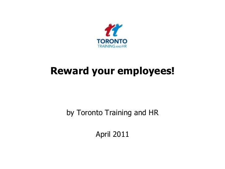 Reward your employees!<br />by Toronto Training and HR <br />April 2011<br />