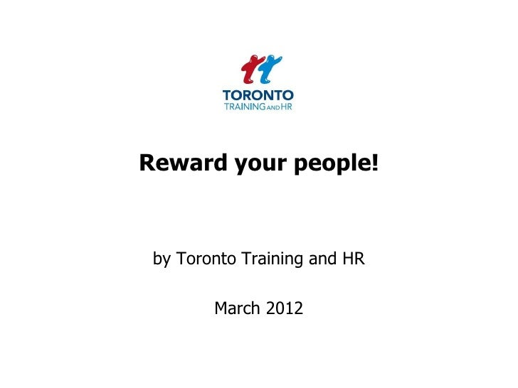 Reward your people! by Toronto Training and HR        March 2012